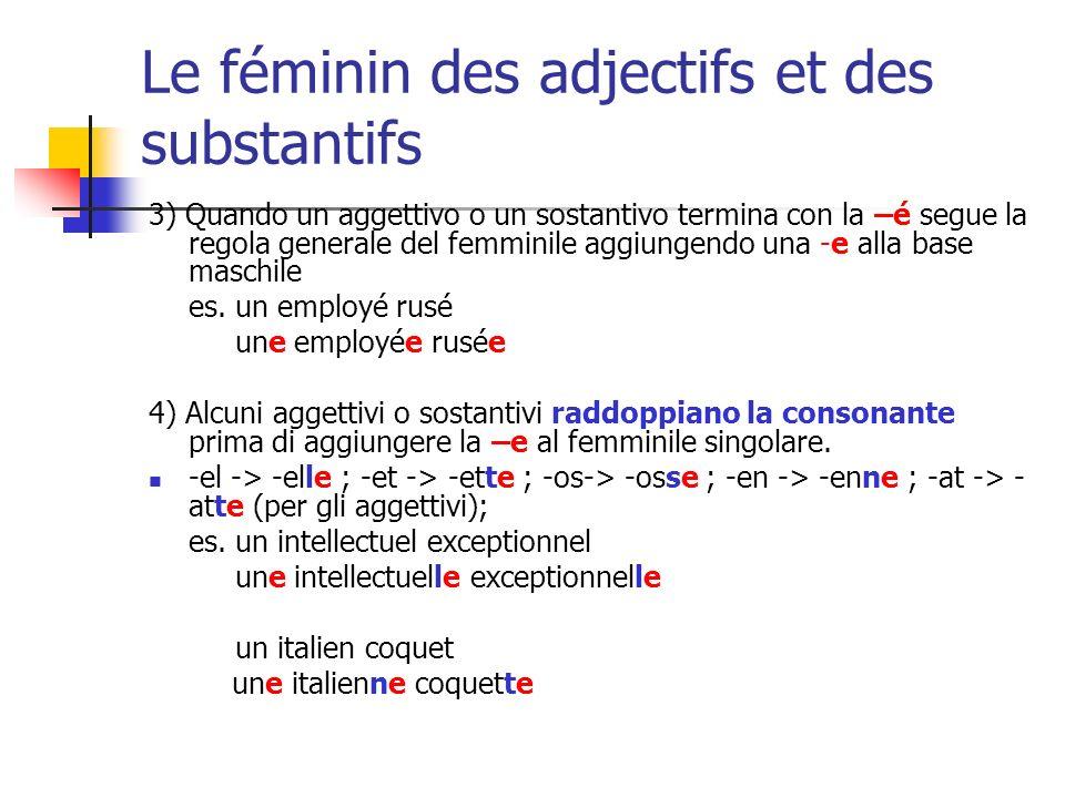 Le féminin des adjectifs et des substantifs 3) Quando un aggettivo o un sostantivo termina con la –é segue la regola generale del femminile aggiungend