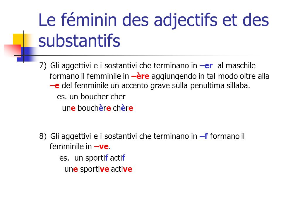 Le féminin des adjectifs et des substantifs 7) Gli aggettivi e i sostantivi che terminano in –er al maschile formano il femminile in –ère aggiungendo
