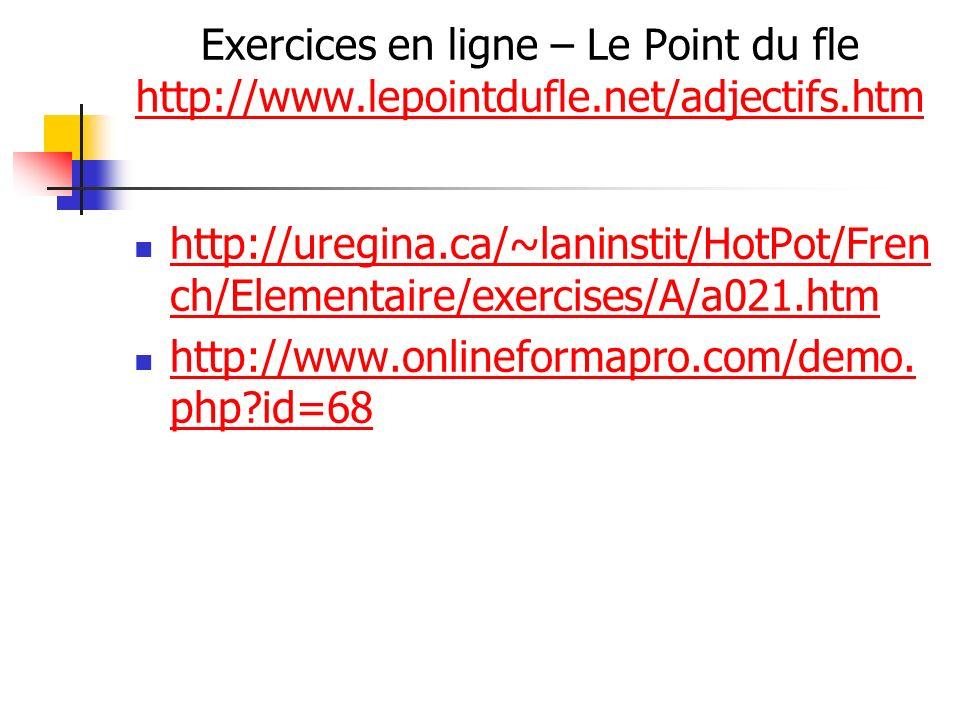 Exercices en ligne – Le Point du fle http://www.lepointdufle.net/adjectifs.htm http://www.lepointdufle.net/adjectifs.htm http://uregina.ca/~laninstit/