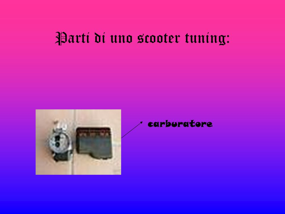 Parti di uno scooter tuning: carburatore