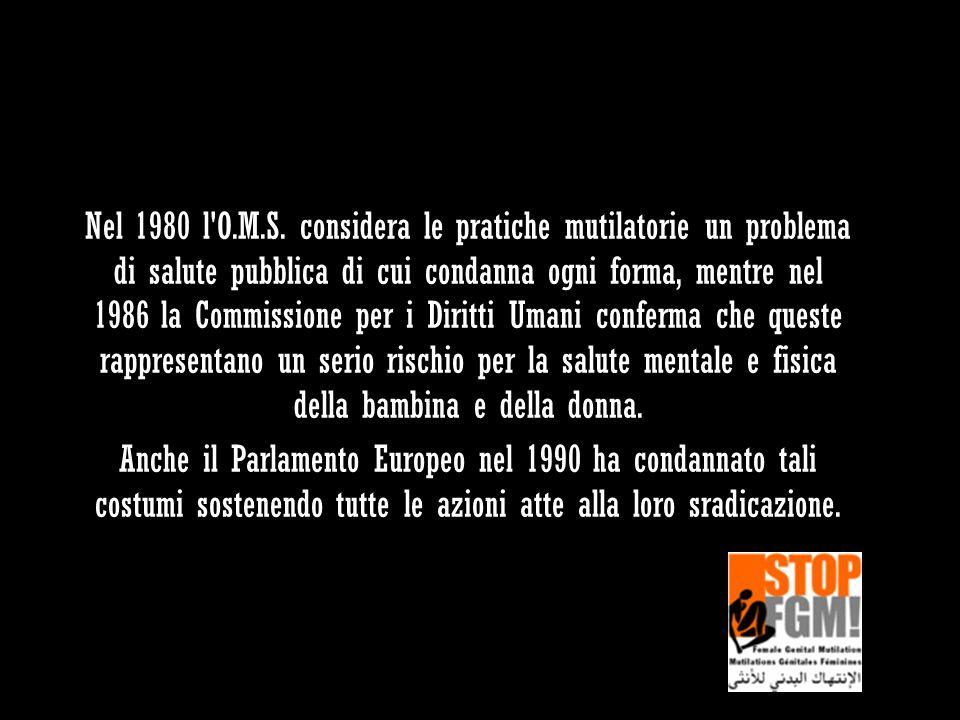 Nel 1980 l'O.M.S. considera le pratiche mutilatorie un problema di salute pubblica di cui condanna ogni forma, mentre nel 1986 la Commissione per i Di