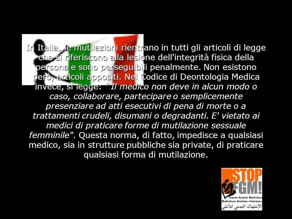 In Italia, le mutilazioni rientrano in tutti gli articoli di legge che si riferiscono alla lesione dell'integrità fisica della persona e sono persegui