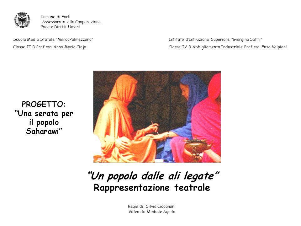 Comune di Forlì Assessorato alla Cooperazione Pace e Diritti Umani Un popolo dalle ali legate Rappresentazione teatrale Regia di: Silvia Cicognani Vid