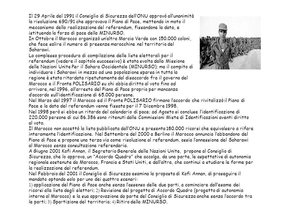 Il 29 Aprile del 1991 il Consiglio di Sicurezza dellONU approvò allunanimità la risoluzione 690/91 che approvava il Piano di Pace, mettendo in moto il meccanismo della realizzazione del referendum, fissandone la data, e istituendo la forza di pace della MINURSO.