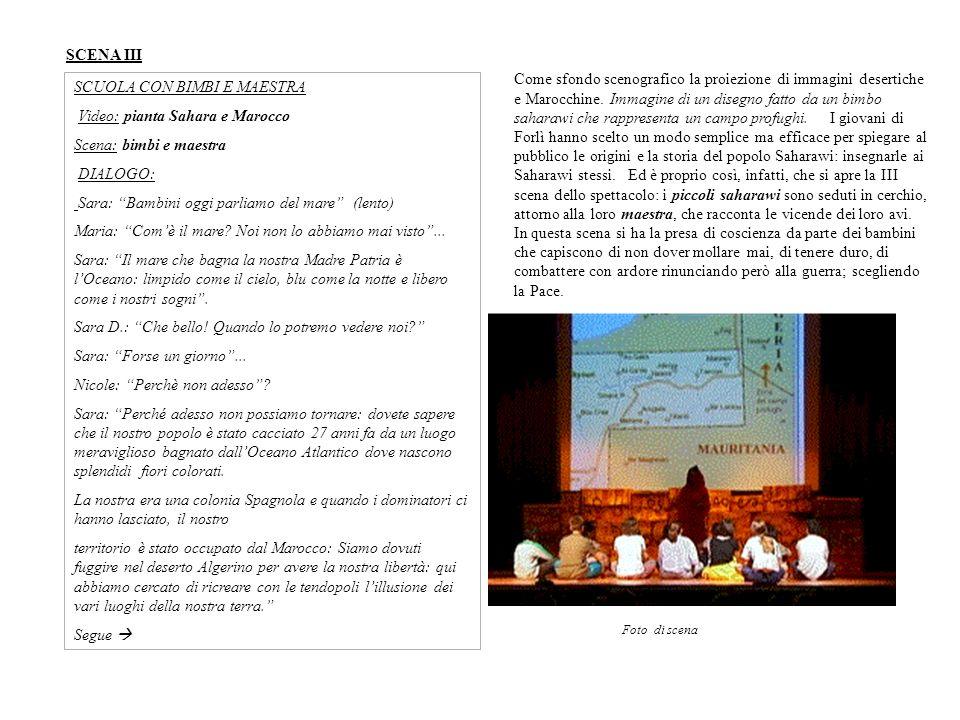 SCENA III SCUOLA CON BIMBI E MAESTRA Video: pianta Sahara e Marocco Scena: bimbi e maestra DIALOGO: Sara: Bambini oggi parliamo del mare (lento) Maria: Comè il mare.