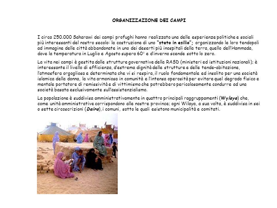 ORGANIZZAZIONE DEI CAMPI I circa 250.000 Saharawi dei campi profughi hanno realizzato una delle esperienze politiche e sociali più interessanti del no