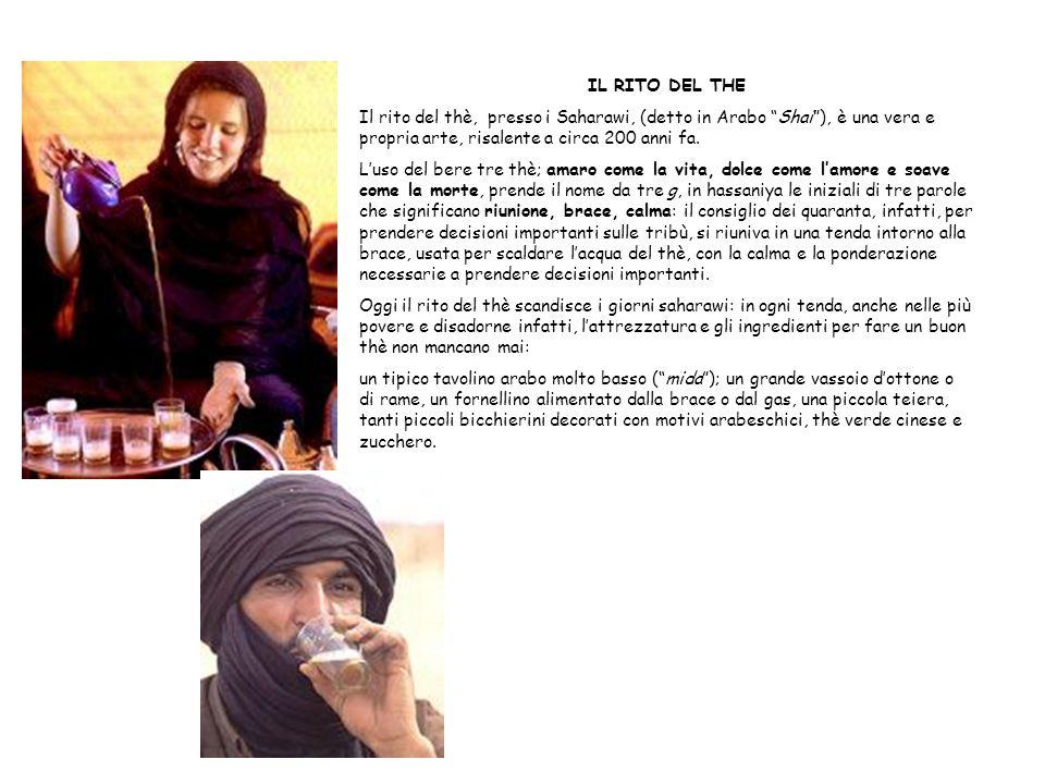 IL RITO DEL THE Il rito del thè, presso i Saharawi, (detto in Arabo Shai), è una vera e propria arte, risalente a circa 200 anni fa. Luso del bere tre