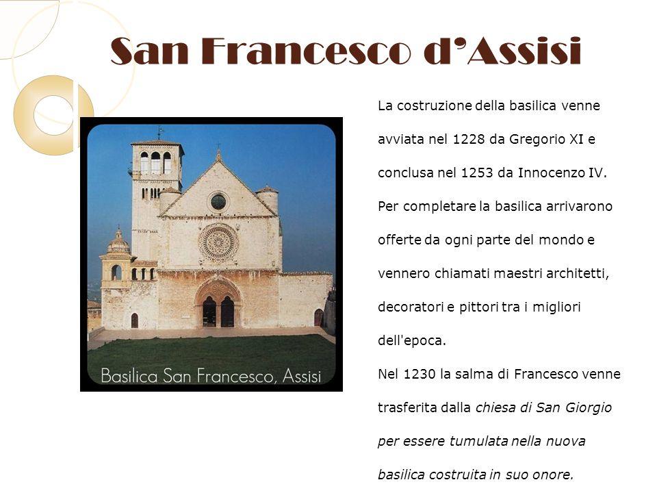 San Francesco dAssisi La costruzione della basilica venne avviata nel 1228 da Gregorio XI e conclusa nel 1253 da Innocenzo IV. Per completare la basil