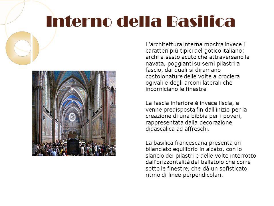 Interno della Basilica L'architettura interna mostra invece i caratteri più tipici del gotico italiano; archi a sesto acuto che attraversano la navata