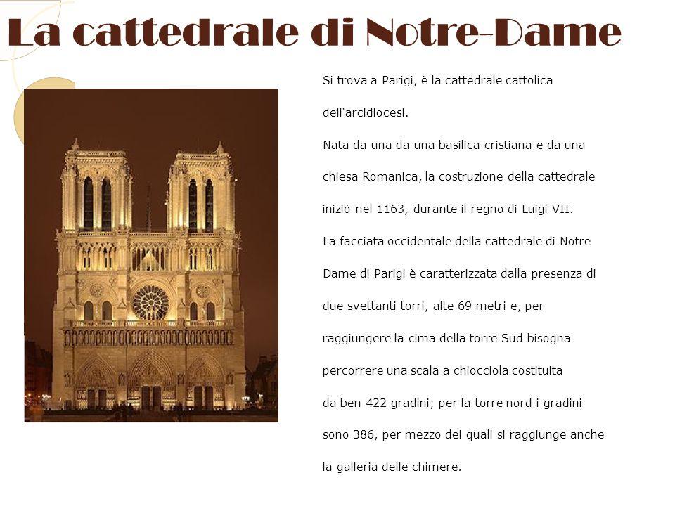 La cattedrale di Notre-Dame Si trova a Parigi, è la cattedrale cattolica dellarcidiocesi. Nata da una da una basilica cristiana e da una chiesa Romani
