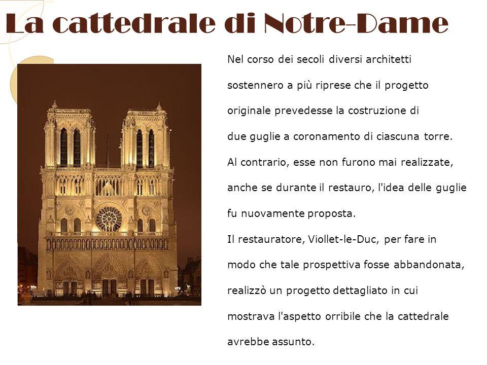 La cattedrale di Notre-Dame Nel corso dei secoli diversi architetti sostennero a più riprese che il progetto originale prevedesse la costruzione di du