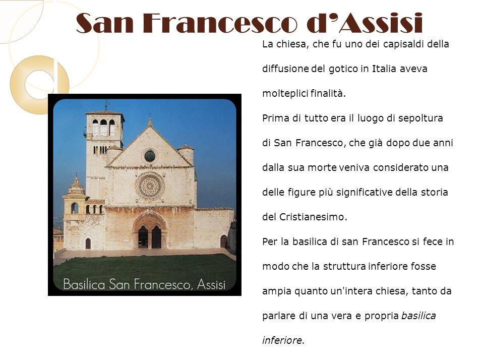 San Francesco dAssisi La chiesa, che fu uno dei capisaldi della diffusione del gotico in Italia aveva molteplici finalità. Prima di tutto era il luogo