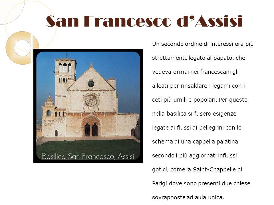 San Francesco dAssisi Un secondo ordine di interessi era più strettamente legato al papato, che vedeva ormai nei francescani gli alleati per rinsaldar