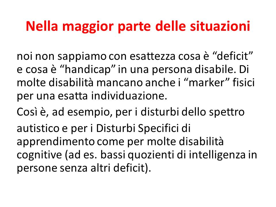 Nella maggior parte delle situazioni noi non sappiamo con esattezza cosa è deficit e cosa è handicap in una persona disabile. Di molte disabilità manc