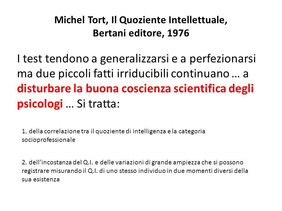 Michel Tort, Il Quoziente Intellettuale, Bertani editore, 1976 I test tendono a generalizzarsi e a perfezionarsi ma due piccoli fatti irriducibili con
