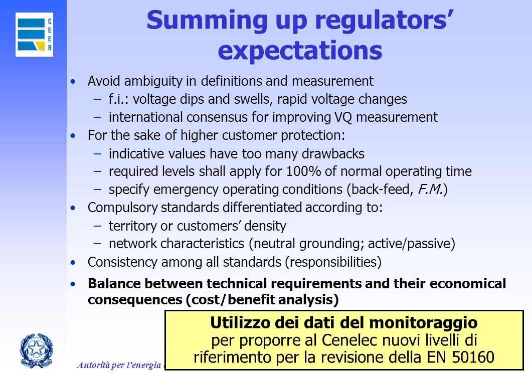 Autorità per l'energia elettrica e il gas35 Summing up regulators expectations Avoid ambiguity in definitions and measurement –f.i.: voltage dips and