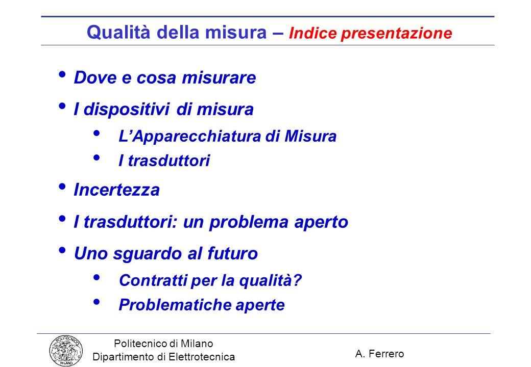 A. Ferrero Politecnico di Milano Dipartimento di Elettrotecnica Qualità della misura – Indice presentazione Dove e cosa misurare I dispositivi di misu