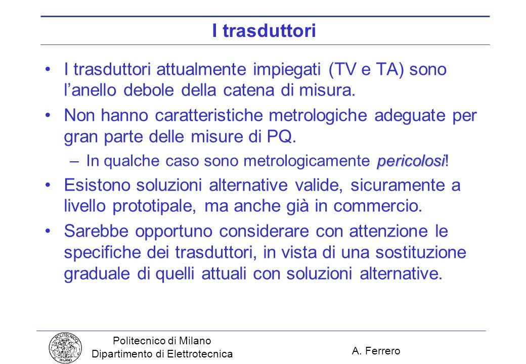 A. Ferrero Politecnico di Milano Dipartimento di Elettrotecnica I trasduttori I trasduttori attualmente impiegati (TV e TA) sono lanello debole della