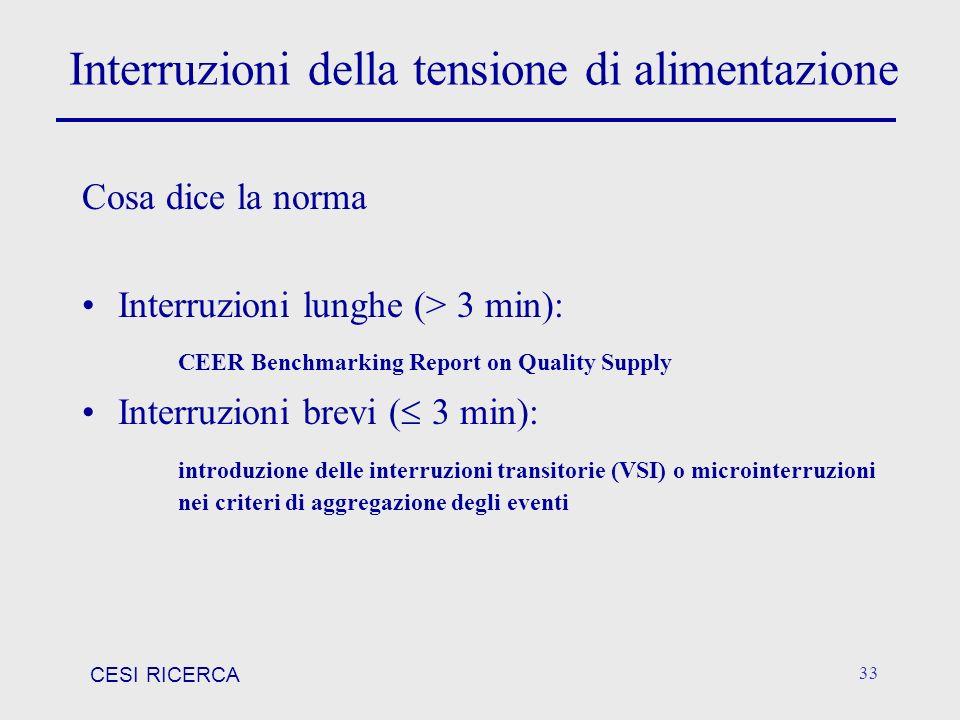 CESI RICERCA 33 Interruzioni della tensione di alimentazione Cosa dice la norma Interruzioni lunghe (> 3 min): CEER Benchmarking Report on Quality Sup