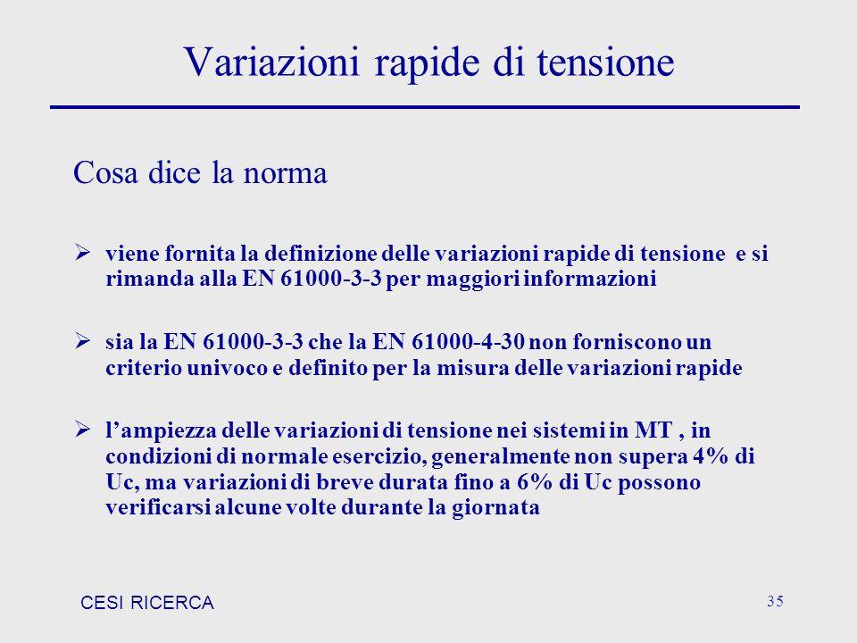 CESI RICERCA 35 Variazioni rapide di tensione Cosa dice la norma viene fornita la definizione delle variazioni rapide di tensione e si rimanda alla EN