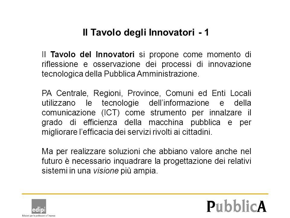 Il Tavolo degli Innovatori - 1 Il Tavolo del Innovatori si propone come momento di riflessione e osservazione dei processi di innovazione tecnologica della Pubblica Amministrazione.