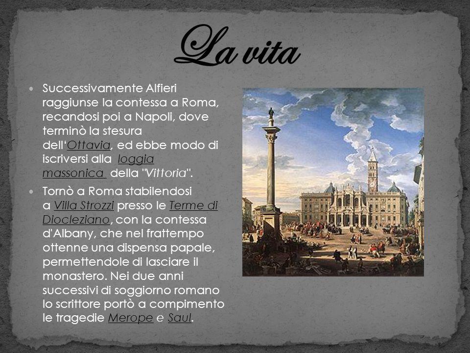 Successivamente Alfieri raggiunse la contessa a Roma, recandosi poi a Napoli, dove terminò la stesura dellOttavia, ed ebbe modo di iscriversi alla log