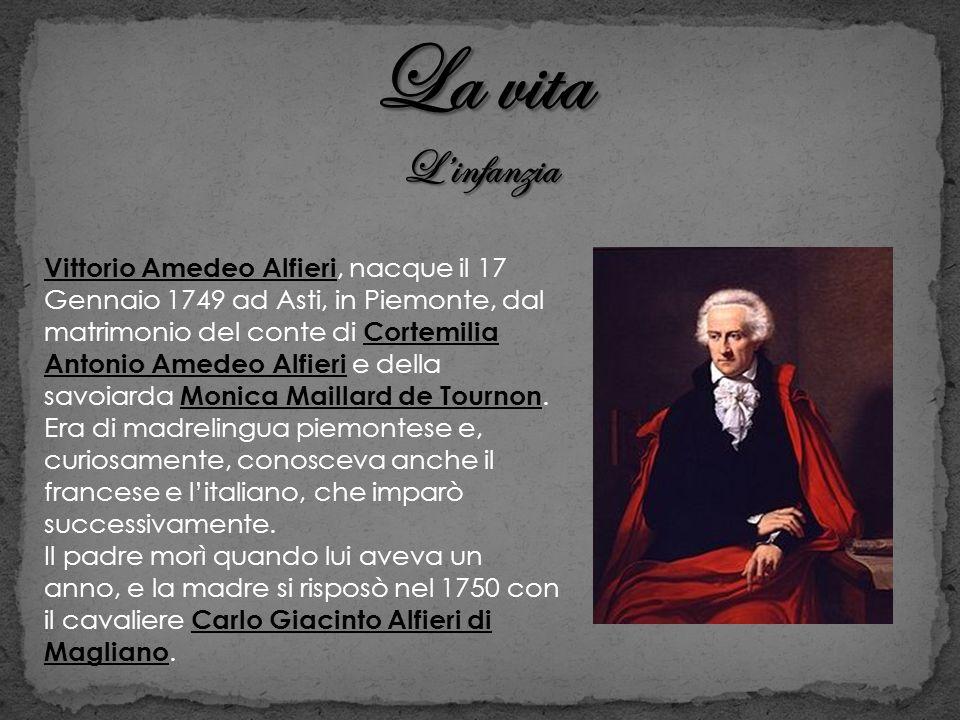 La vita Linfanzia Vittorio Amedeo Alfieri, nacque il 17 Gennaio 1749 ad Asti, in Piemonte, dal matrimonio del conte di Cortemilia Antonio Amedeo Alfie