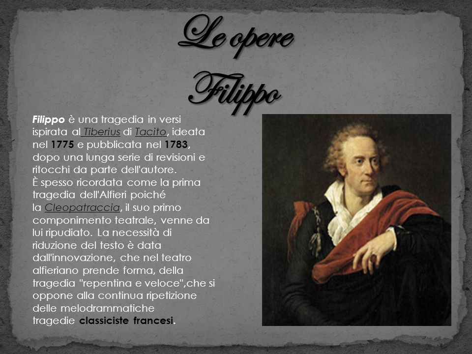 Filippo è una tragedia in versi ispirata al Tiberius di Tacito, ideata nel 1775 e pubblicata nel 1783, dopo una lunga serie di revisioni e ritocchi da
