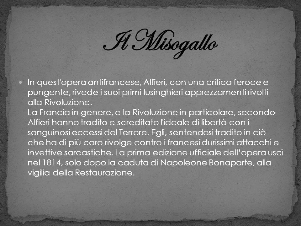 In quest'opera antifrancese, Alfieri, con una critica feroce e pungente, rivede i suoi primi lusinghieri apprezzamenti rivolti alla Rivoluzione. La Fr