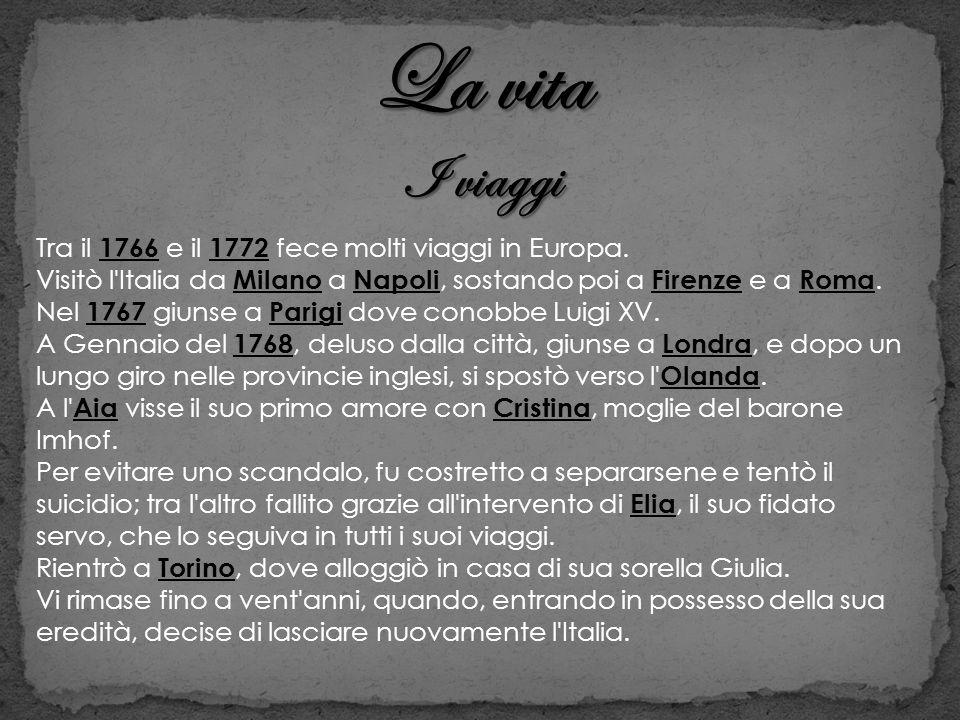 La vita I viaggi Tra il 1766 e il 1772 fece molti viaggi in Europa. Visitò l'Italia da Milano a Napoli, sostando poi a Firenze e a Roma. Nel 1767 giun