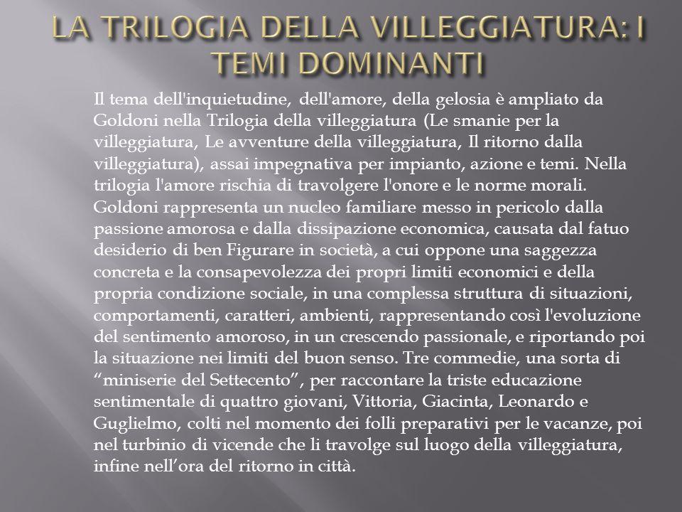 Il tema dell'inquietudine, dell'amore, della gelosia è ampliato da Goldoni nella Trilogia della villeggiatura (Le smanie per la villeggiatura, Le avve
