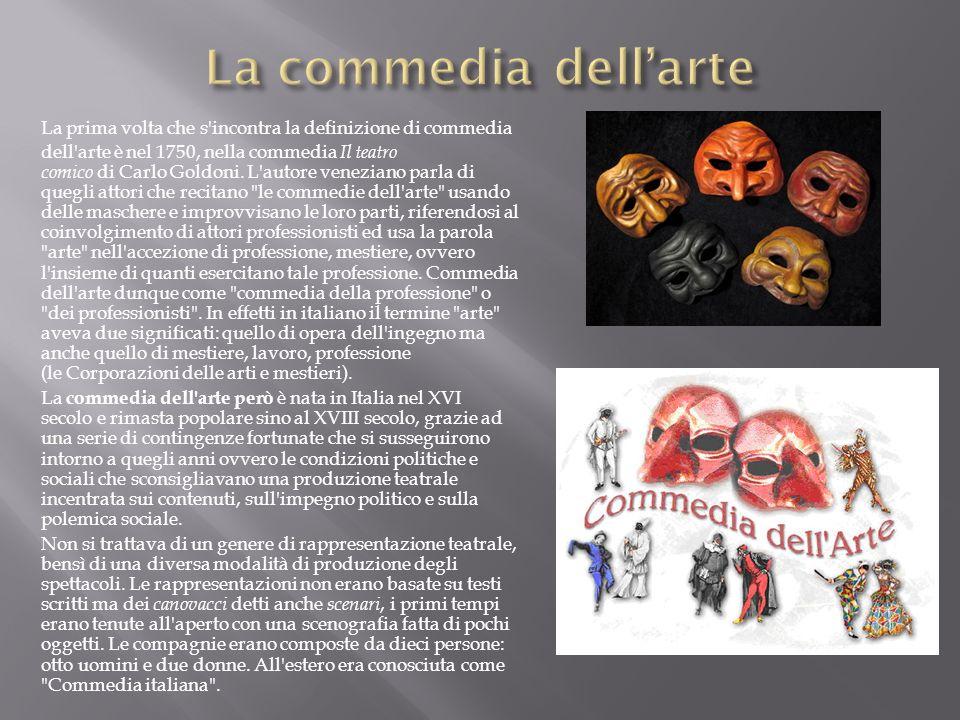 La prima volta che s'incontra la definizione di commedia dell'arte è nel 1750, nella commedia Il teatro comico di Carlo Goldoni. L'autore veneziano pa