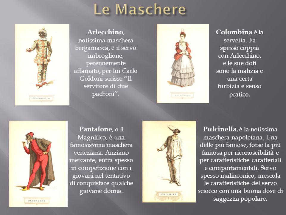 Arlecchino, notissima maschera bergamasca, è il servo imbroglione, perennemente affamato, per lui Carlo Goldoni scrisse Il servitore di due padroni. P