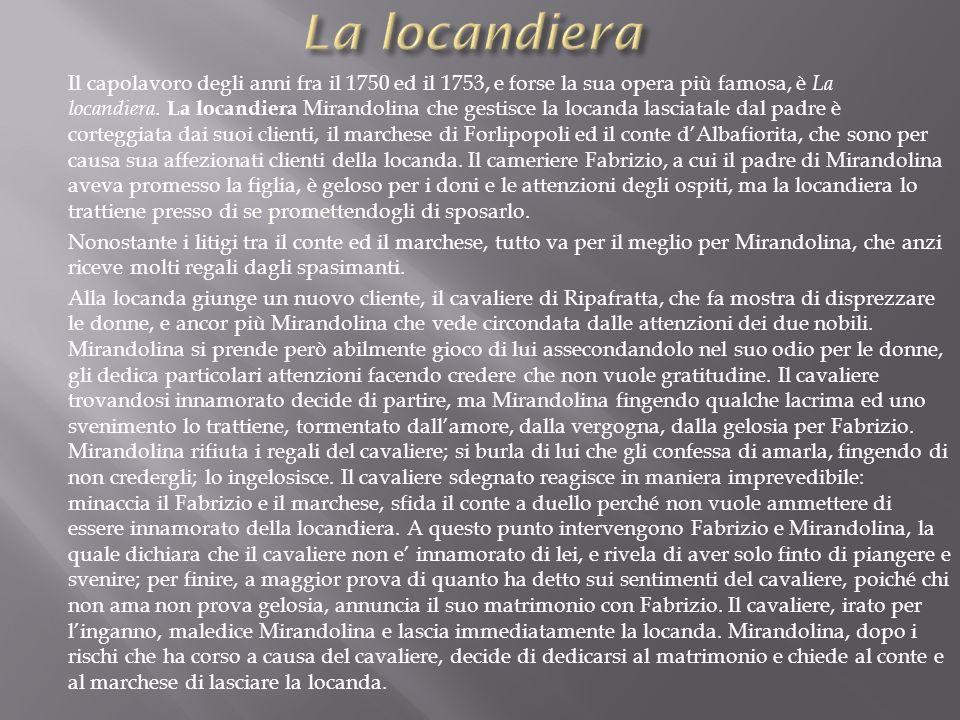 Il capolavoro degli anni fra il 1750 ed il 1753, e forse la sua opera più famosa, è La locandiera. La locandiera Mirandolina che gestisce la locanda l