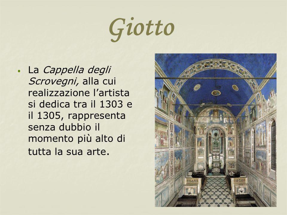 Giotto La Cappella degli Scrovegni, alla cui realizzazione lartista si dedica tra il 1303 e il 1305, rappresenta senza dubbio il momento più alto di t