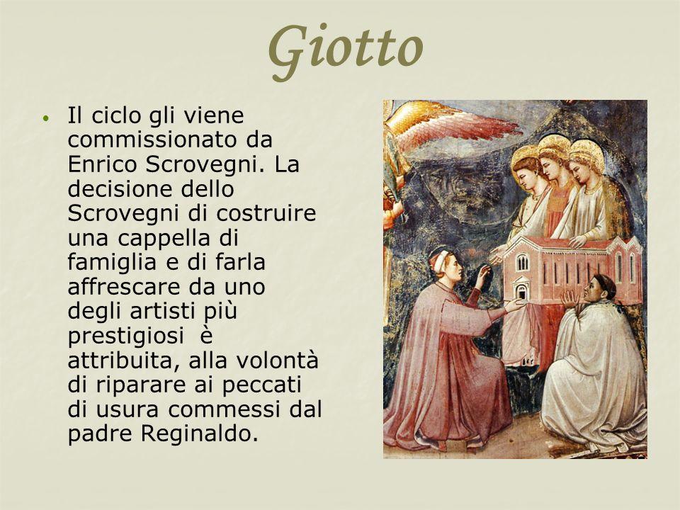 Giotto Il ciclo gli viene commissionato da Enrico Scrovegni. La decisione dello Scrovegni di costruire una cappella di famiglia e di farla affrescare