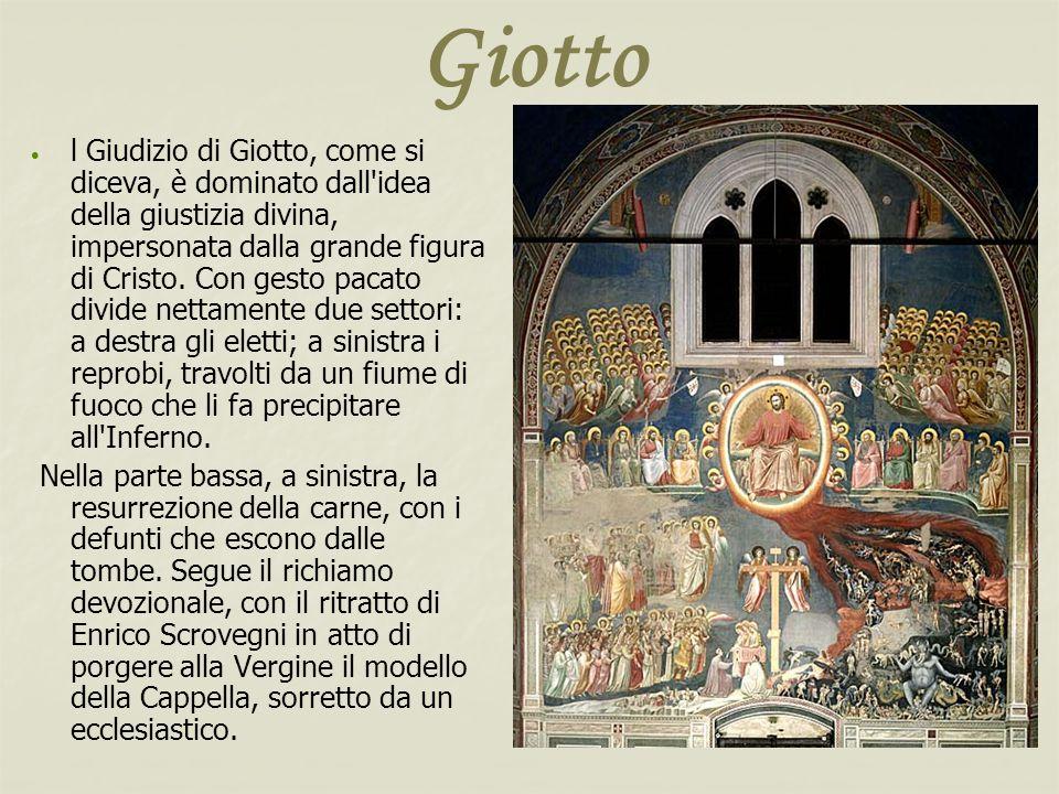 Giotto l Giudizio di Giotto, come si diceva, è dominato dall'idea della giustizia divina, impersonata dalla grande figura di Cristo. Con gesto pacato