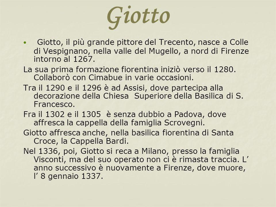 Giotto Giotto, il più grande pittore del Trecento, nasce a Colle di Vespignano, nella valle del Mugello, a nord di Firenze intorno al 1267. La sua pri
