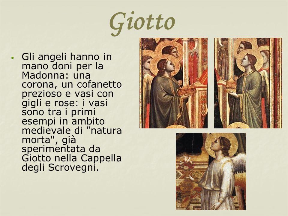 Giotto Gli angeli hanno in mano doni per la Madonna: una corona, un cofanetto prezioso e vasi con gigli e rose: i vasi sono tra i primi esempi in ambi