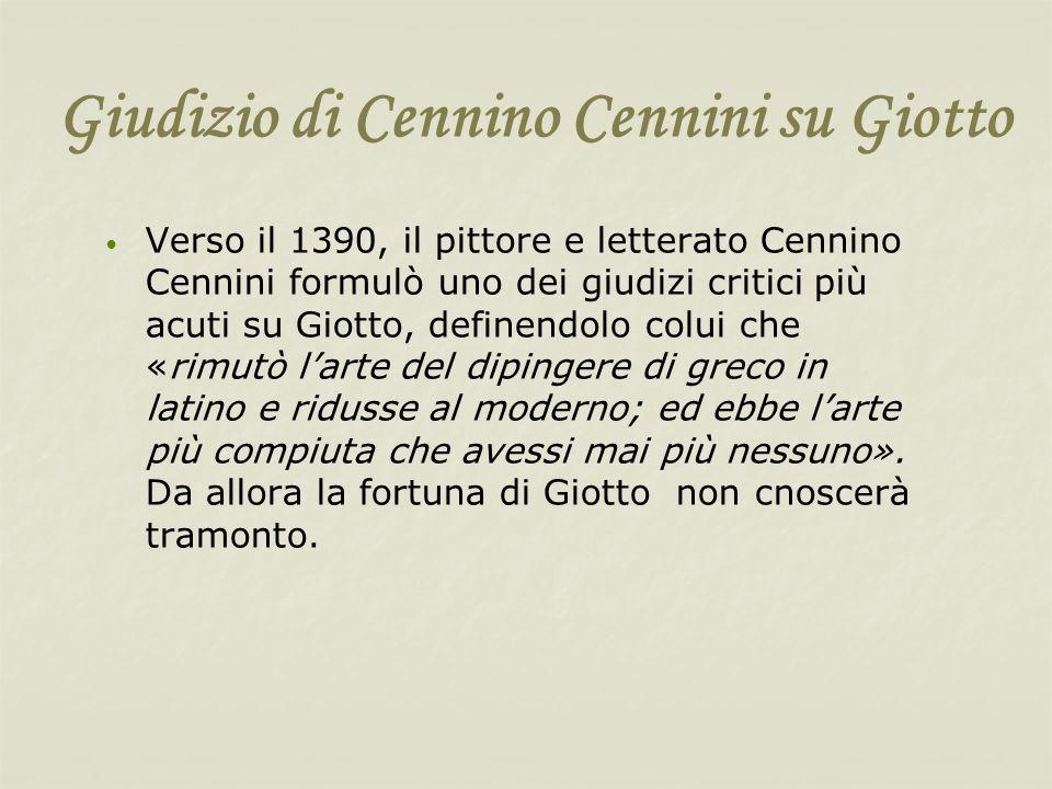 Giudizio di Cennino Cennini su Giotto Verso il 1390, il pittore e letterato Cennino Cennini formulò uno dei giudizi critici più acuti su Giotto, defin