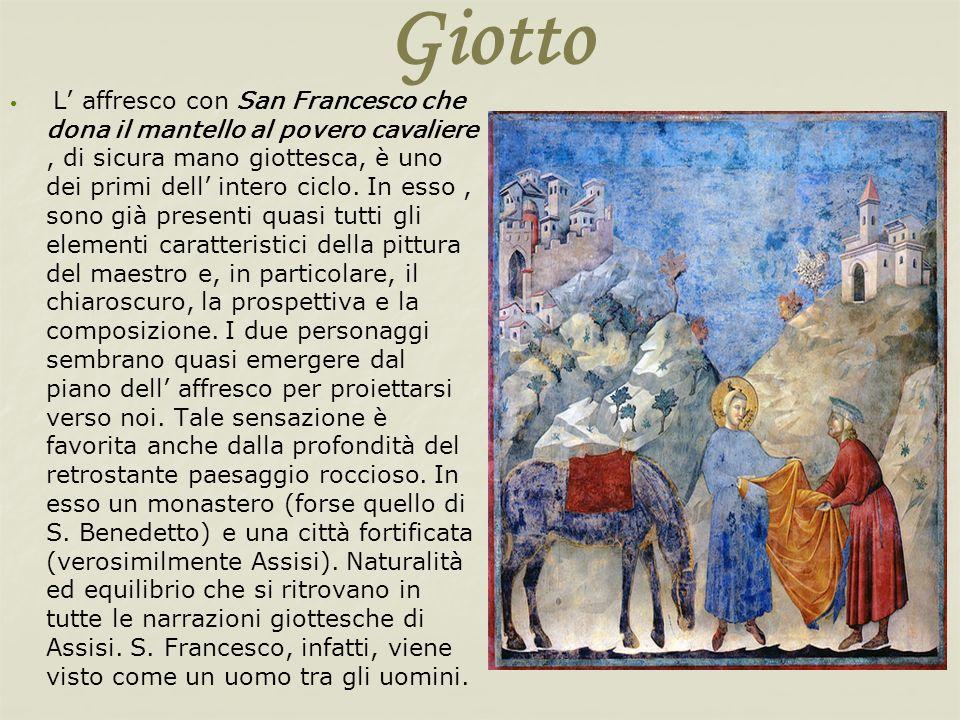 Giotto L affresco con San Francesco che dona il mantello al povero cavaliere, di sicura mano giottesca, è uno dei primi dell intero ciclo. In esso, so