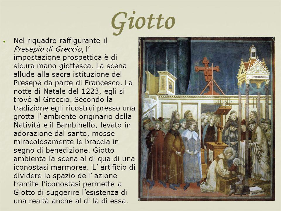 Giotto Nel riquadro raffigurante il Presepio di Greccio, l impostazione prospettica è di sicura mano giottesca. La scena allude alla sacra istituzione