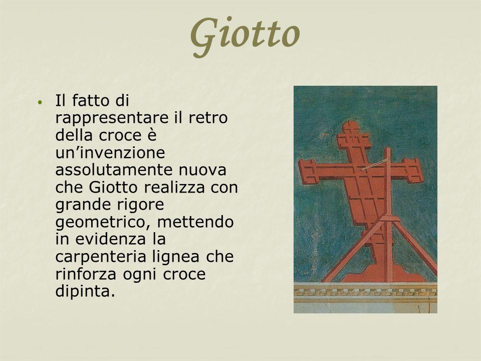 Giotto Il fatto di rappresentare il retro della croce è uninvenzione assolutamente nuova che Giotto realizza con grande rigore geometrico, mettendo in