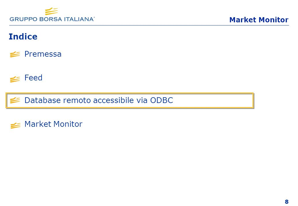 8 Premessa Feed Database remoto accessibile via ODBC Market Monitor Indice Market Monitor