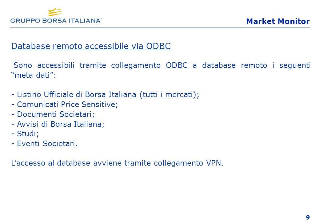 9 Database remoto accessibile via ODBC Sono accessibili tramite collegamento ODBC a database remoto i seguenti meta dati: - Listino Ufficiale di Borsa