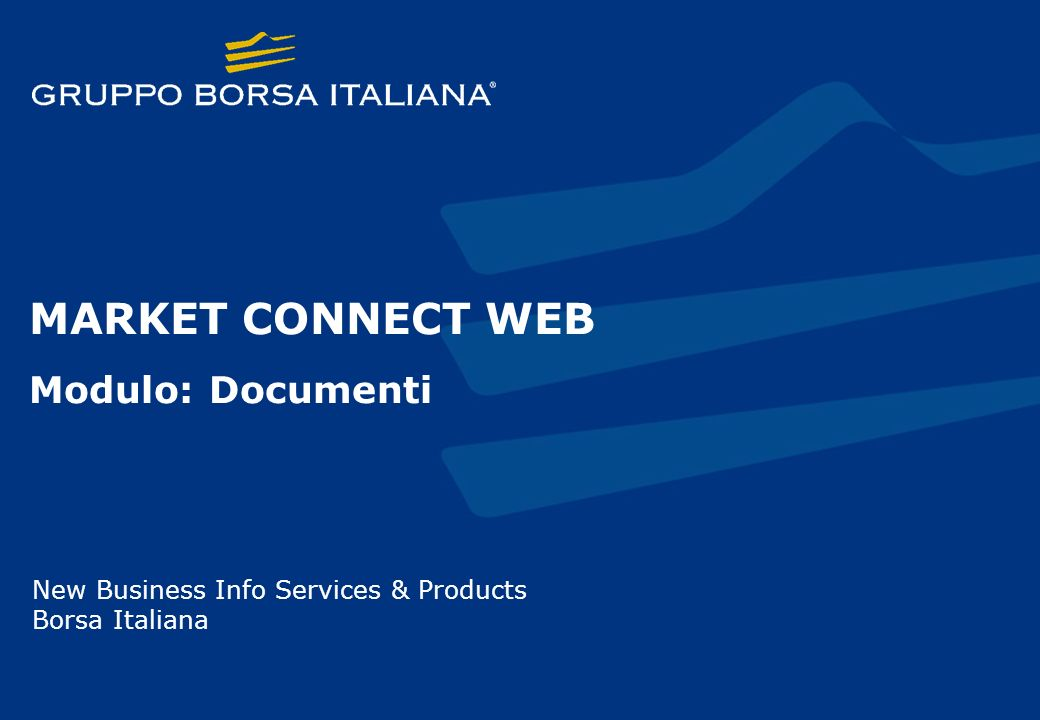 MARKET CONNECT WEB Modulo: Documenti New Business Info Services & Products Borsa Italiana