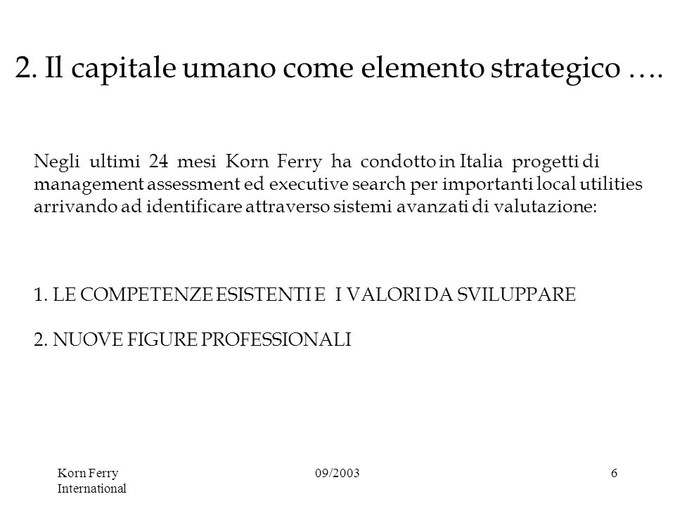 Korn Ferry International 09/20036 1. LE COMPETENZE ESISTENTI E I VALORI DA SVILUPPARE 2.