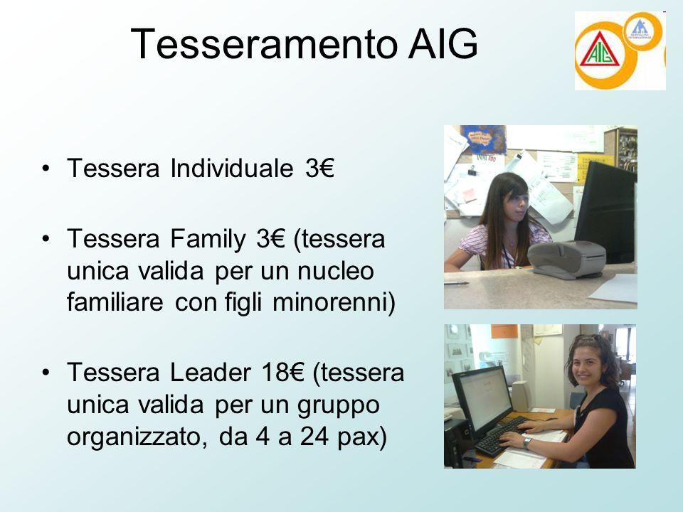 Tesseramento AIG Tessera Individuale 3 Tessera Family 3 (tessera unica valida per un nucleo familiare con figli minorenni) Tessera Leader 18 (tessera unica valida per un gruppo organizzato, da 4 a 24 pax)
