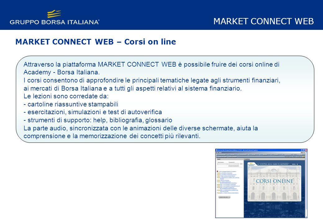 Attraverso la piattaforma MARKET CONNECT WEB è possibile fruire dei corsi online di Academy - Borsa Italiana. I corsi consentono di approfondire le pr