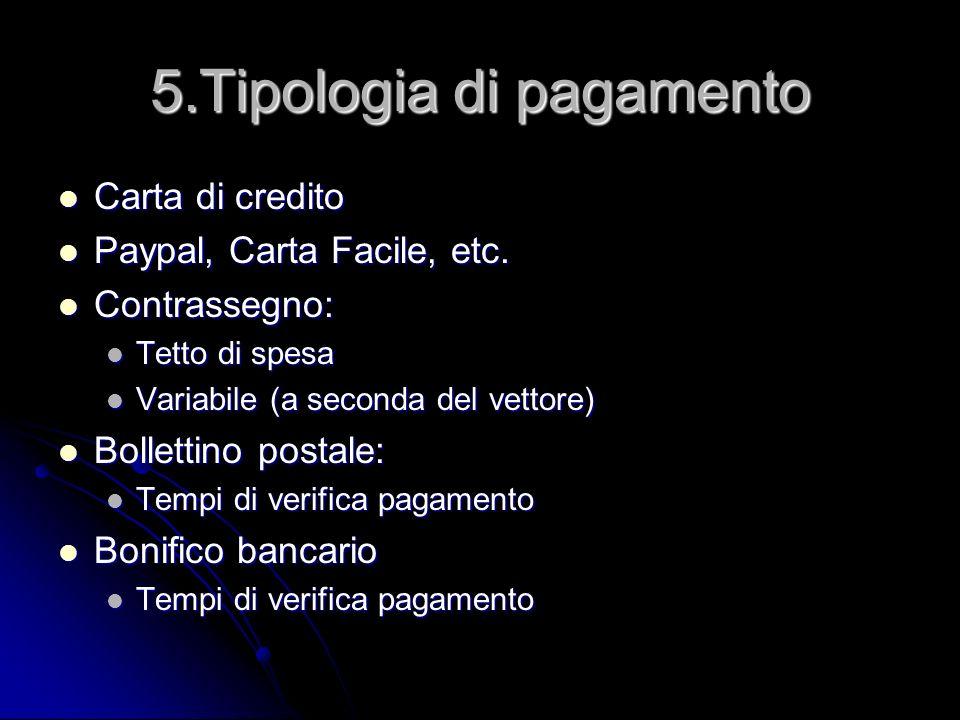 5.Tipologia di pagamento Carta di credito Carta di credito Paypal, Carta Facile, etc.